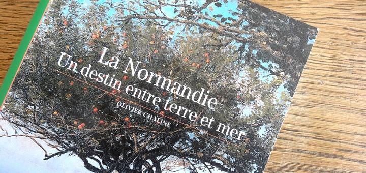 Normandie. un destin entre terre et mer, par Olivier Chaline